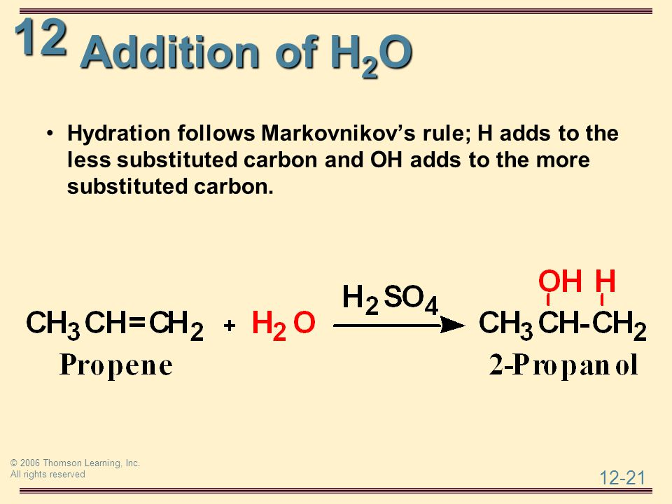 Addition of H2O Hydration follows Markovnikov's rule; H adds to the less substituted carbon and OH adds to the more substituted carbon.