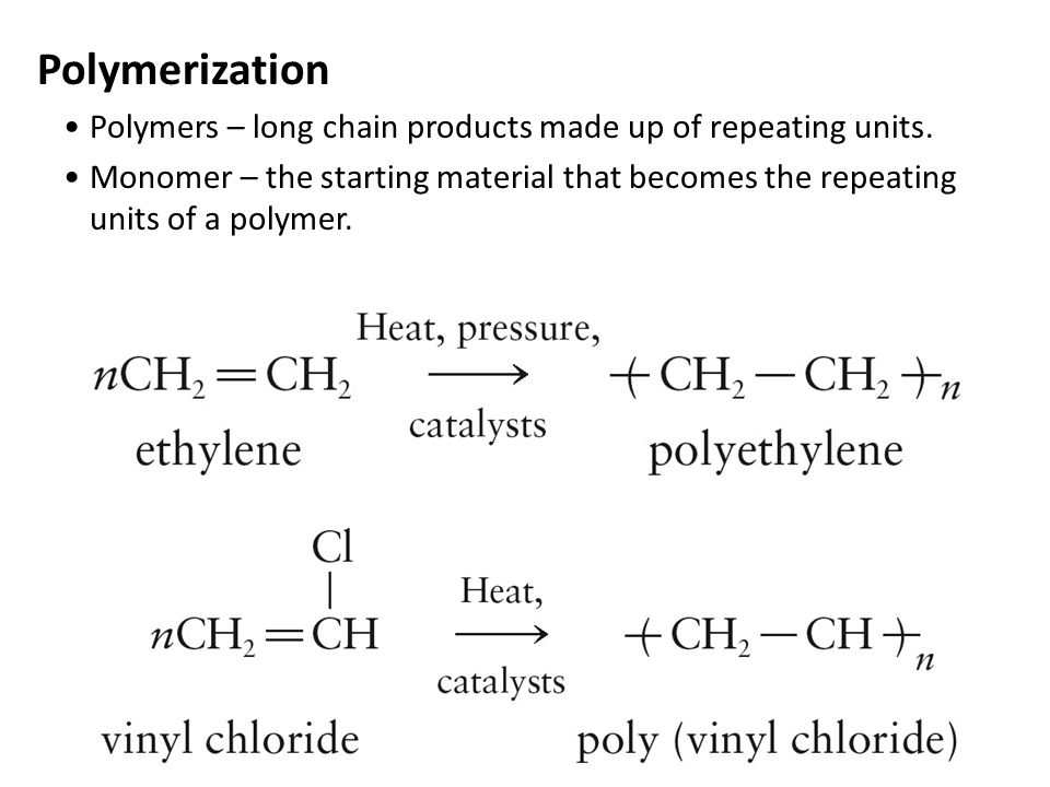 Polymerization Polymers – long chain products made up of repeating units.