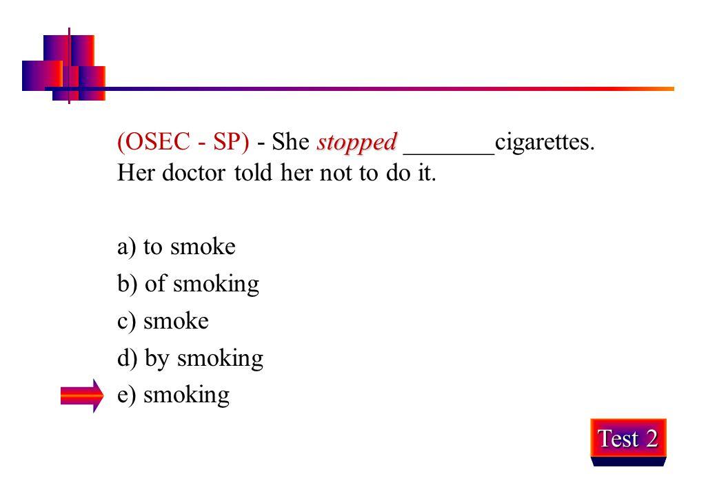 (OSEC - SP) - She stopped _______cigarettes