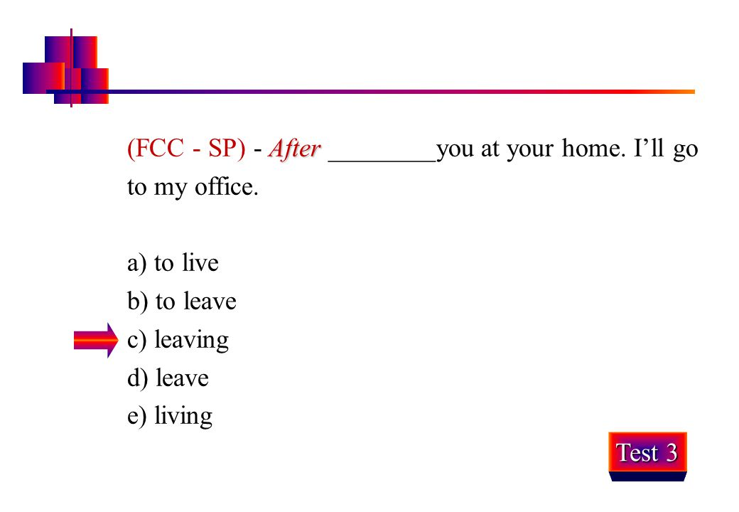 (FCC - SP) - After ________you at your home. I'll go