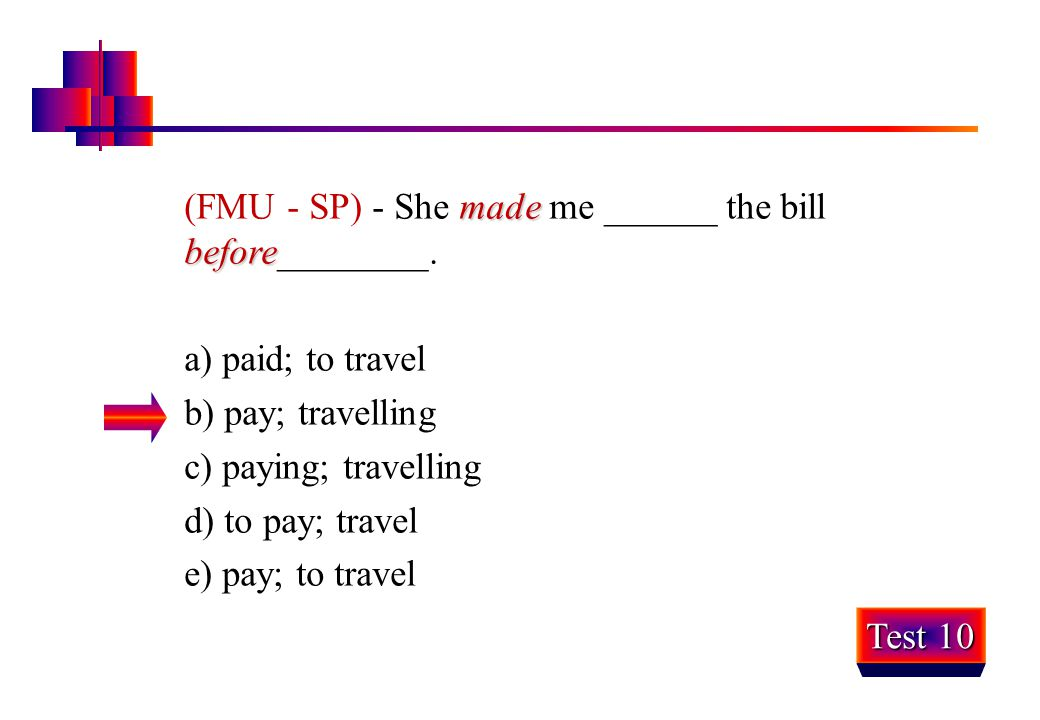 (FMU - SP) - She made me ______ the bill before________.
