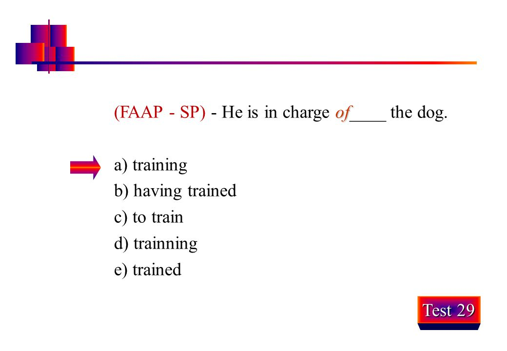 (FAAP - SP) - He is in charge of____ the dog.
