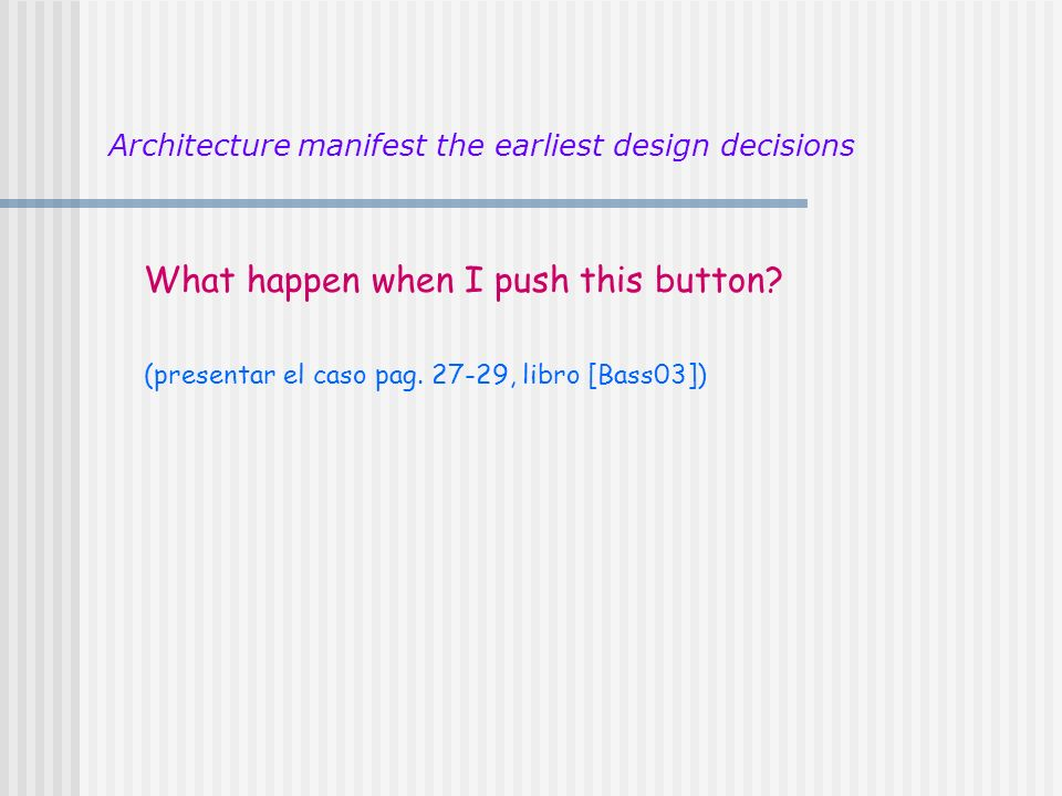 Architecture manifest the earliest design decisions