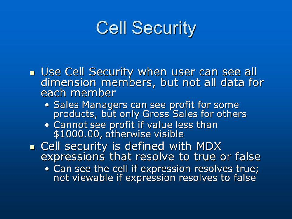 Cell Security Use Cell Security when user can see all dimension members, but not all data for each member.
