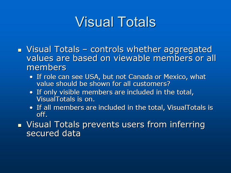 Visual Totals Visual Totals – controls whether aggregated values are based on viewable members or all members.