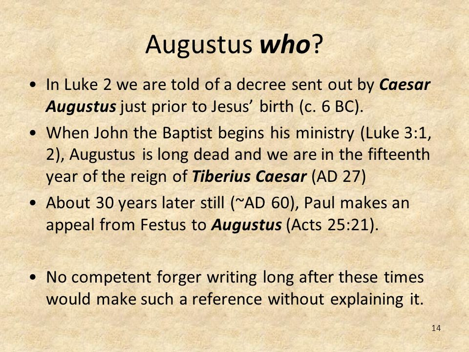 Augustus who In Luke 2 we are told of a decree sent out by Caesar Augustus just prior to Jesus' birth (c. 6 BC).