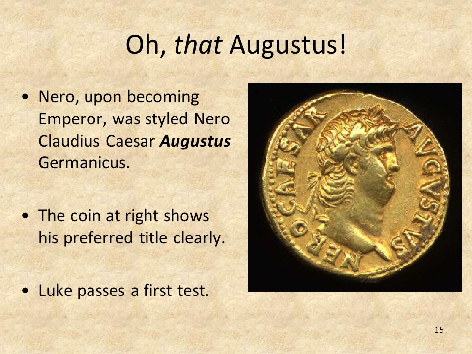 Oh, that Augustus! Nero, upon becoming Emperor, was styled Nero Claudius Caesar Augustus Germanicus.