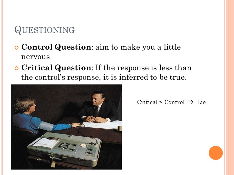 Questioning Control Question: aim to make you a little nervous