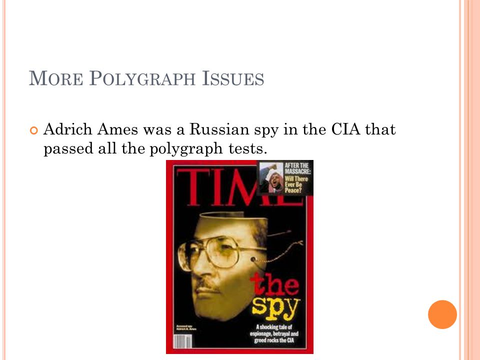 More Polygraph Issues Adrich Ames was a Russian spy in the CIA that passed all the polygraph tests.