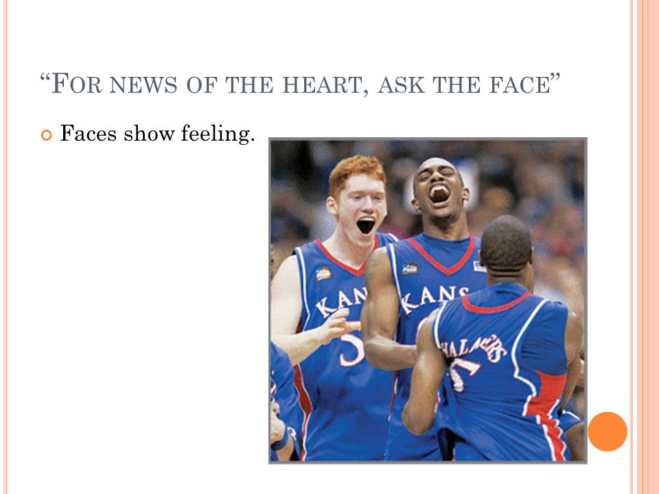 For news of the heart, ask the face