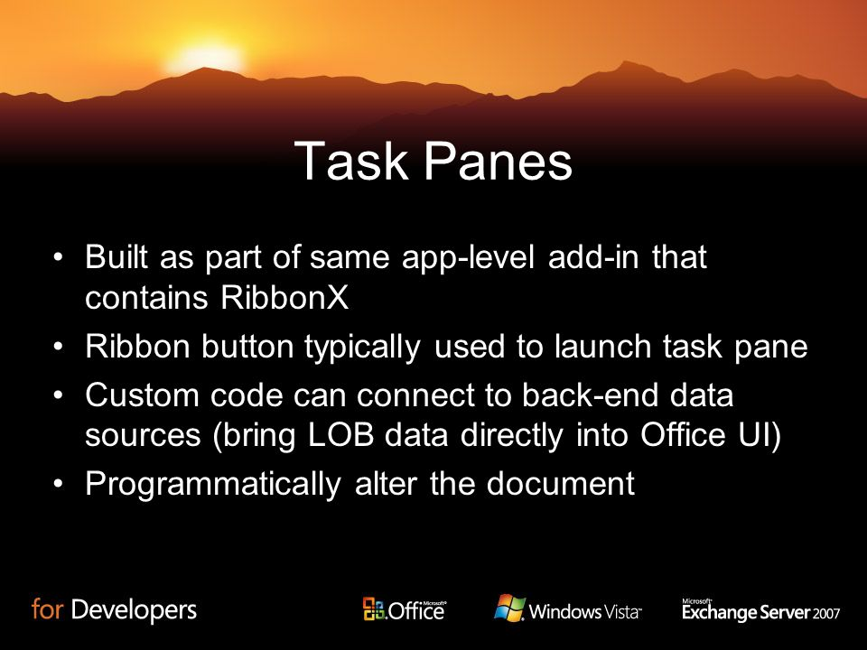 Task PanesBuilt as part of same app-level add-in that contains RibbonX. Ribbon button typically used to launch task pane.