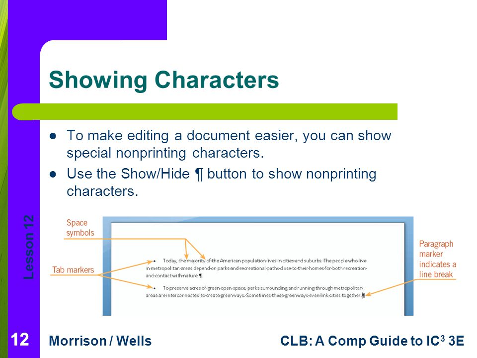 Showing Characters To make editing a document easier, you can show special nonprinting characters.