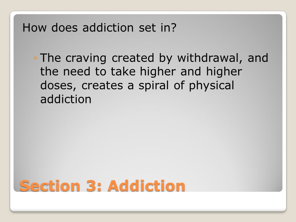 Section 3: Addiction How does addiction set in