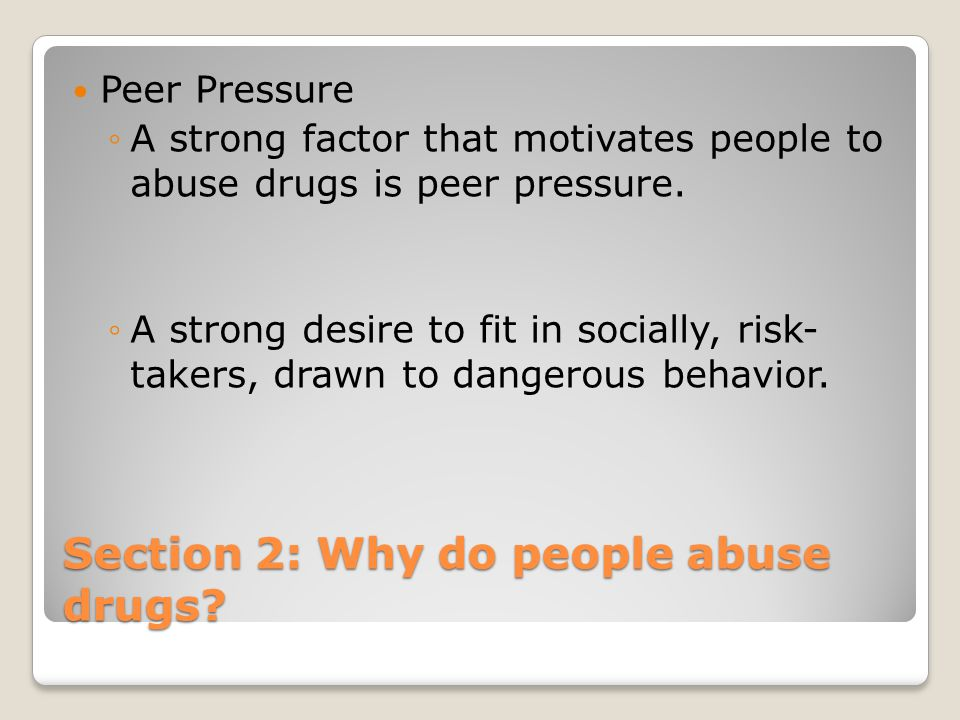 Section 2: Why do people abuse drugs