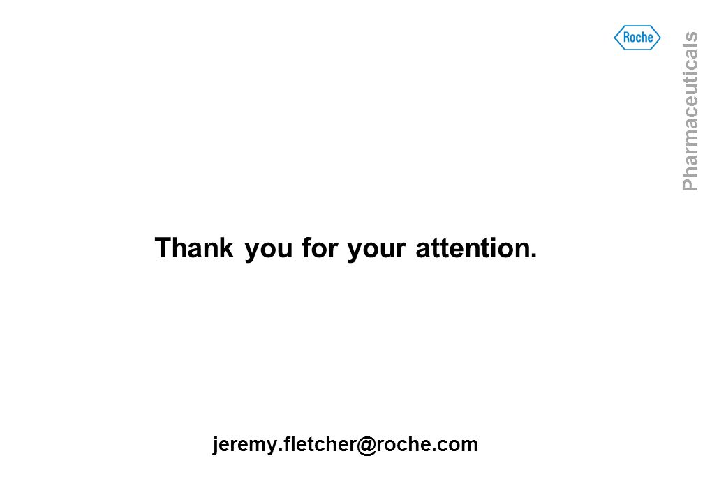 Thank you for your attention. jeremy.fletcher@roche.com