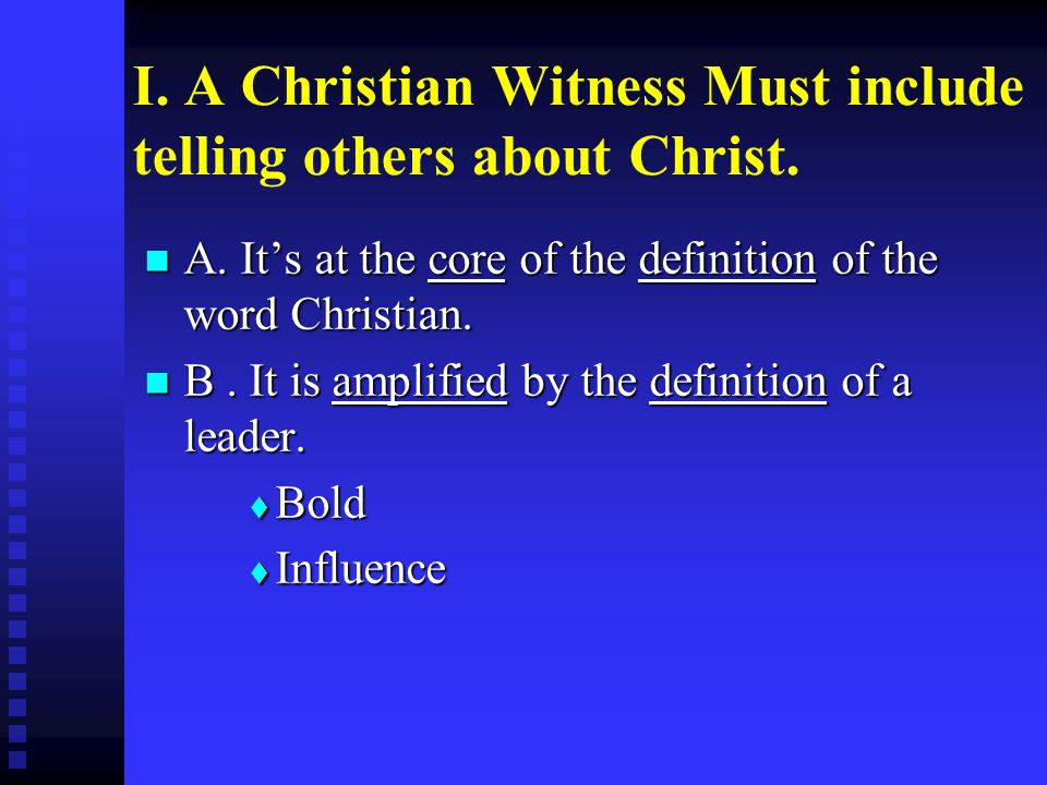 I. A Christian Witness Must include telling others about Christ.