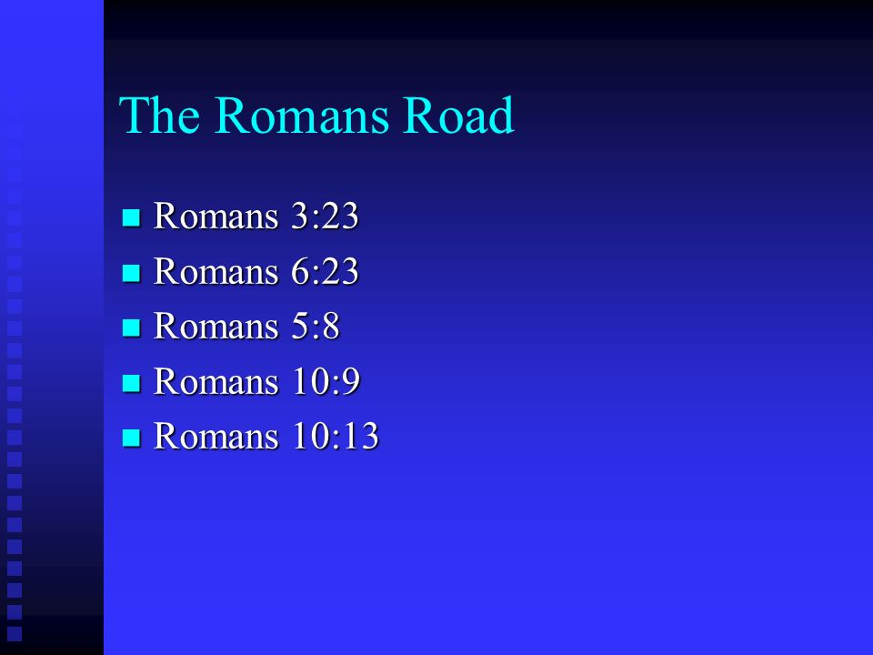 The Romans Road Romans 3:23 Romans 6:23 Romans 5:8 Romans 10:9