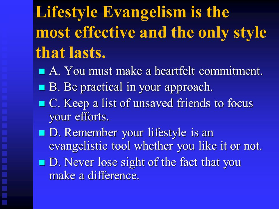 Lifestyle Evangelism is the most effective and the only style that lasts.