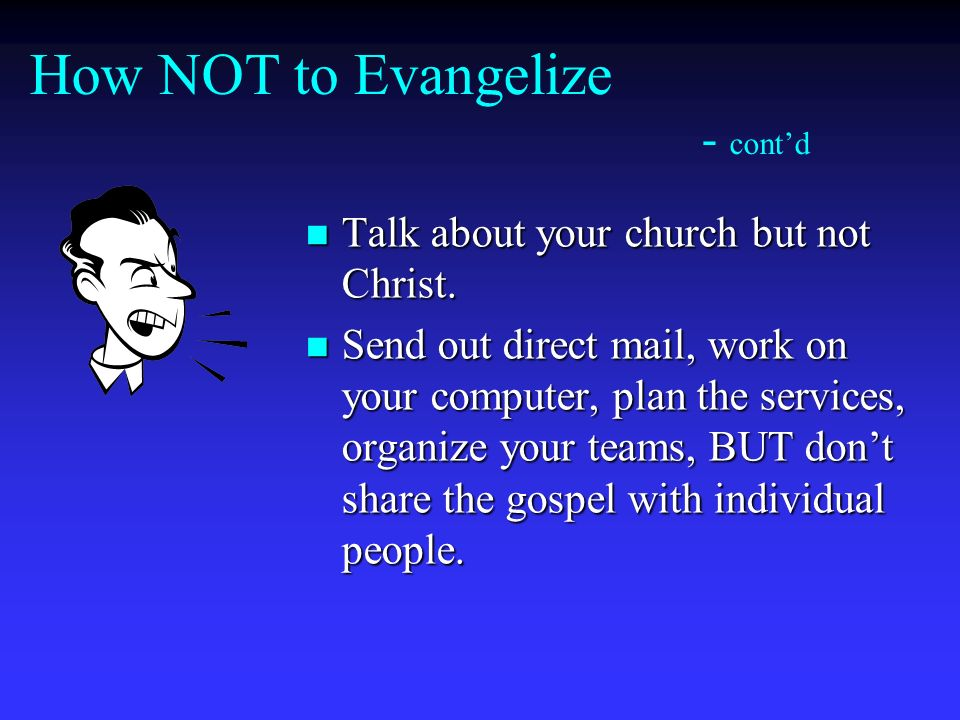 How NOT to Evangelize - cont'd