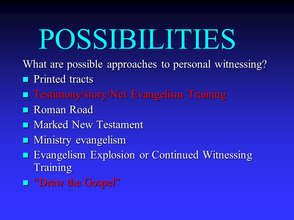 POSSIBILITIES What are possible approaches to personal witnessing