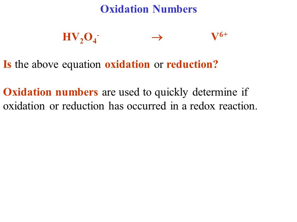 Oxidation Numbers HV2O4-  V6+ Is the above equation oxidation or reduction