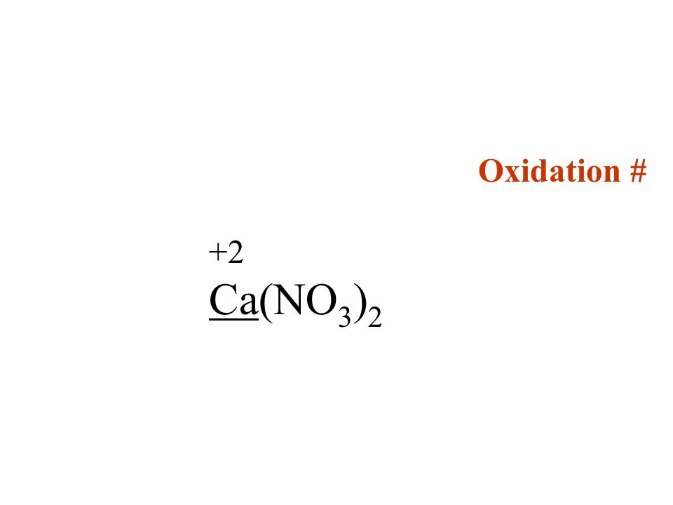 Oxidation # +2 Ca(NO3)2