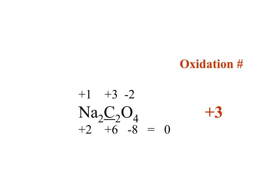 Oxidation # +1 +3 -2 Na2C2O4 +3 +2 +6 -8 = 0