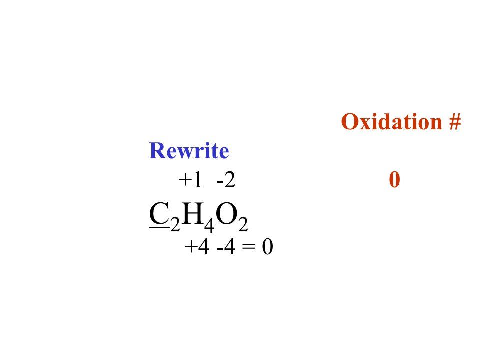 Oxidation # Rewrite +1 -2 0 C2H4O2 +4 -4 = 0
