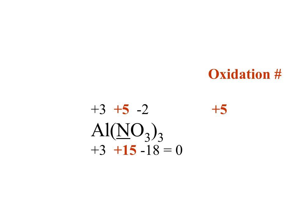 Oxidation # +3 +5 -2 +5 Al(NO3)3 +3 +15 -18 = 0