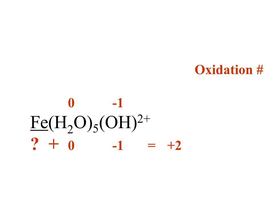 Oxidation # 0 -1 Fe(H2O)5(OH)2+ + 0 -1 = +2