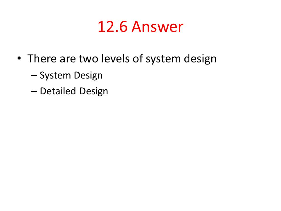 12.6 Answer There are two levels of system design System Design