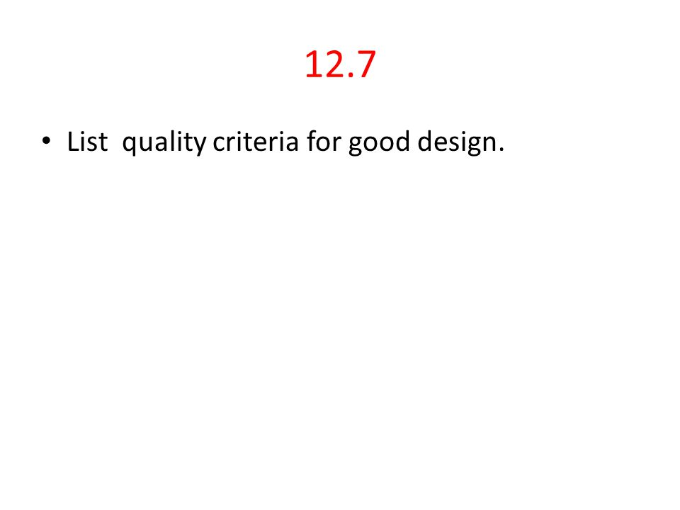 12.7 List quality criteria for good design.