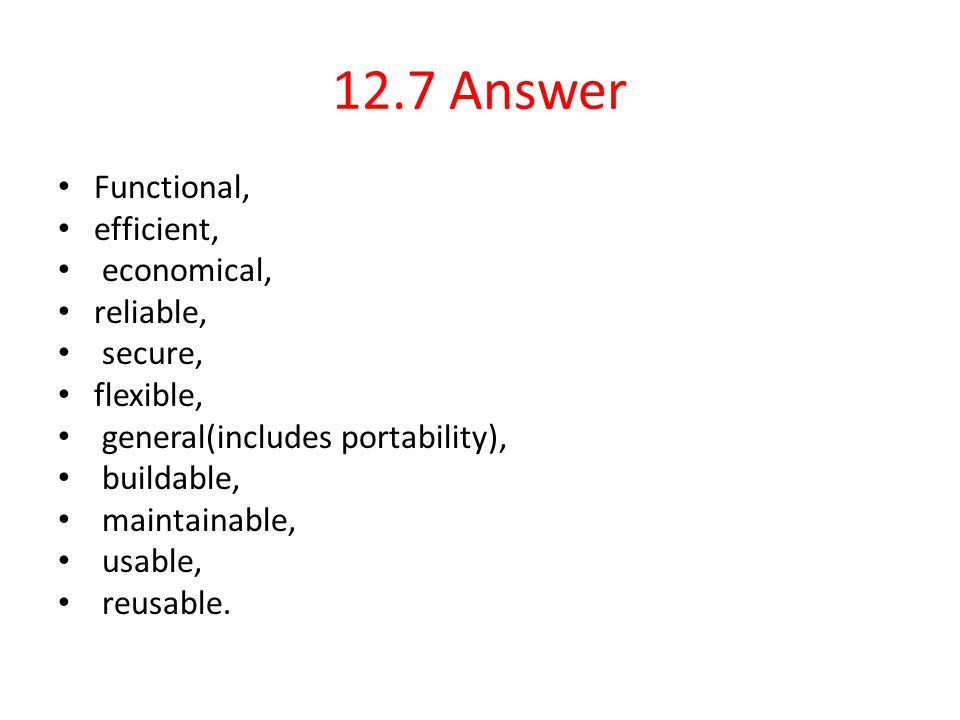12.7 Answer Functional, efficient, economical, reliable, secure,