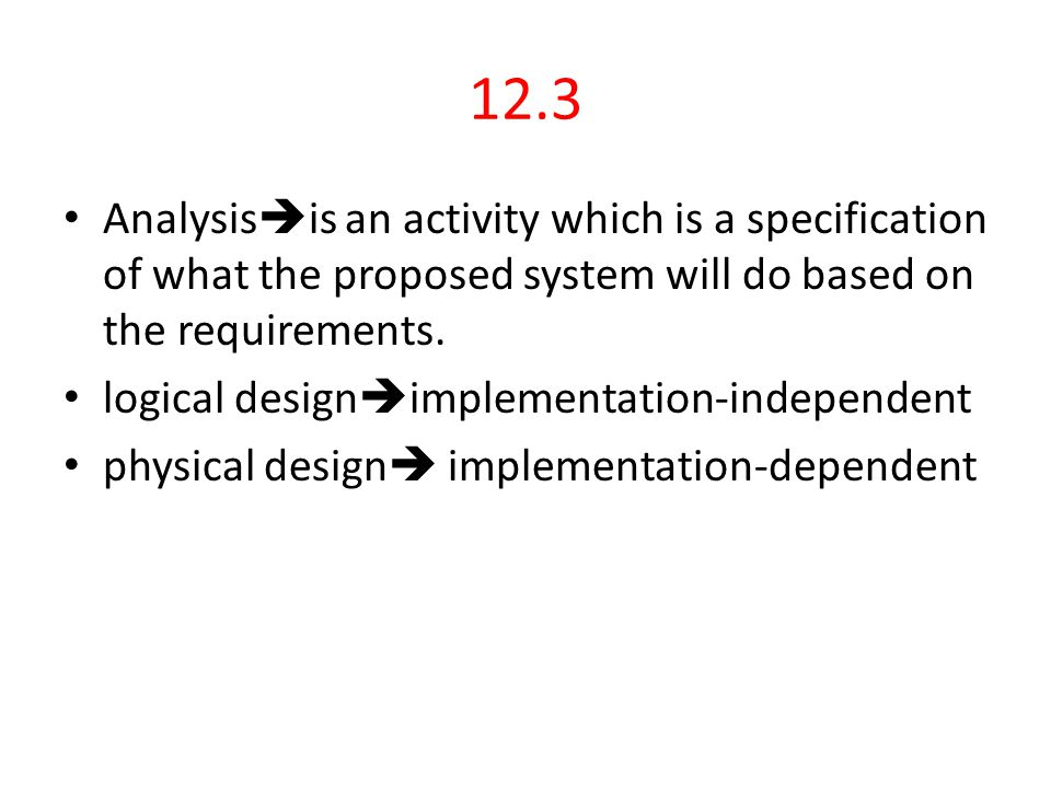 12.3 Analysisis an activity which is a specification of what the proposed system will do based on the requirements.
