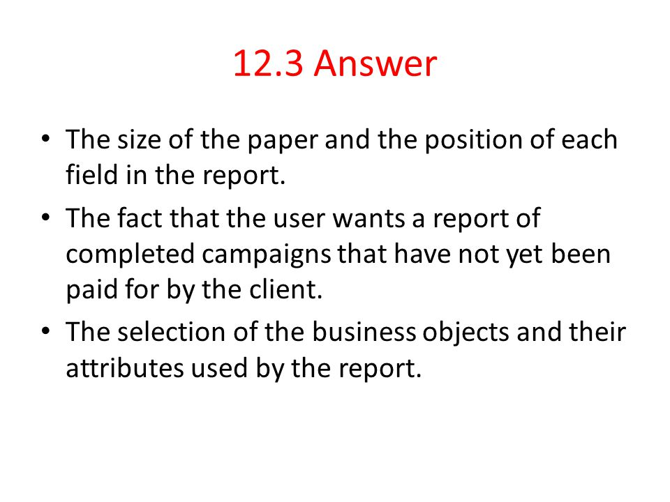 12.3 Answer The size of the paper and the position of each field in the report.