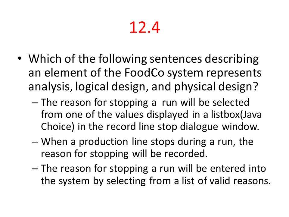 12.4 Which of the following sentences describing an element of the FoodCo system represents analysis, logical design, and physical design