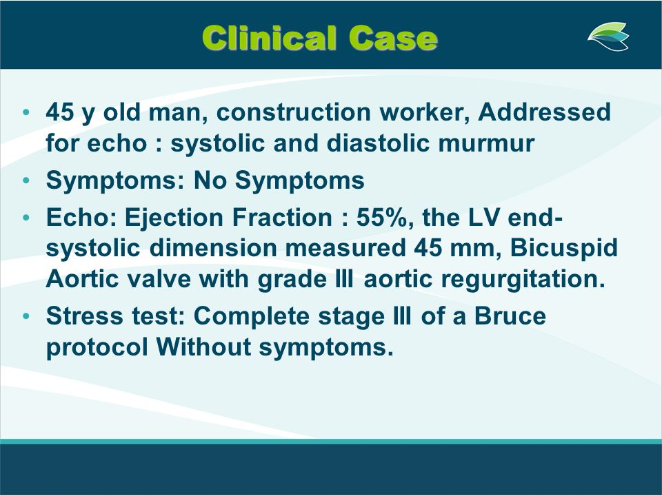 Clinical Case 45 y old man, construction worker, Addressed for echo : systolic and diastolic murmur.