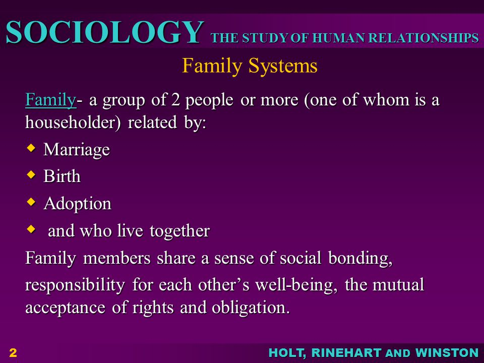 Family Systems Family- a group of 2 people or more (one of whom is a householder) related by: Marriage.