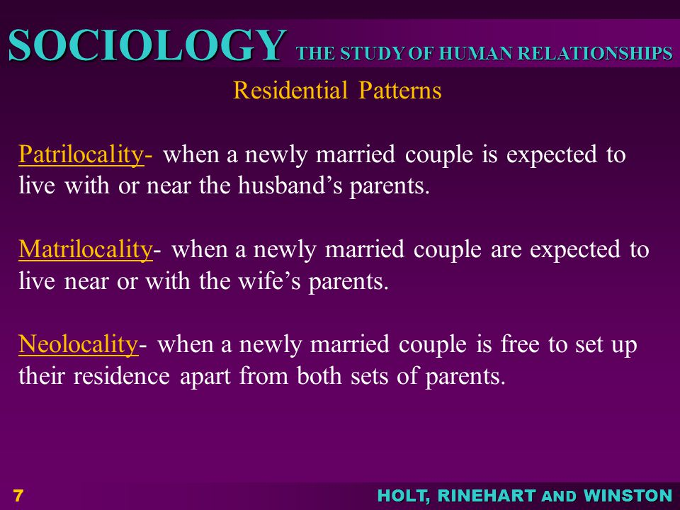 Residential Patterns Patrilocality- when a newly married couple is expected to live with or near the husband's parents.