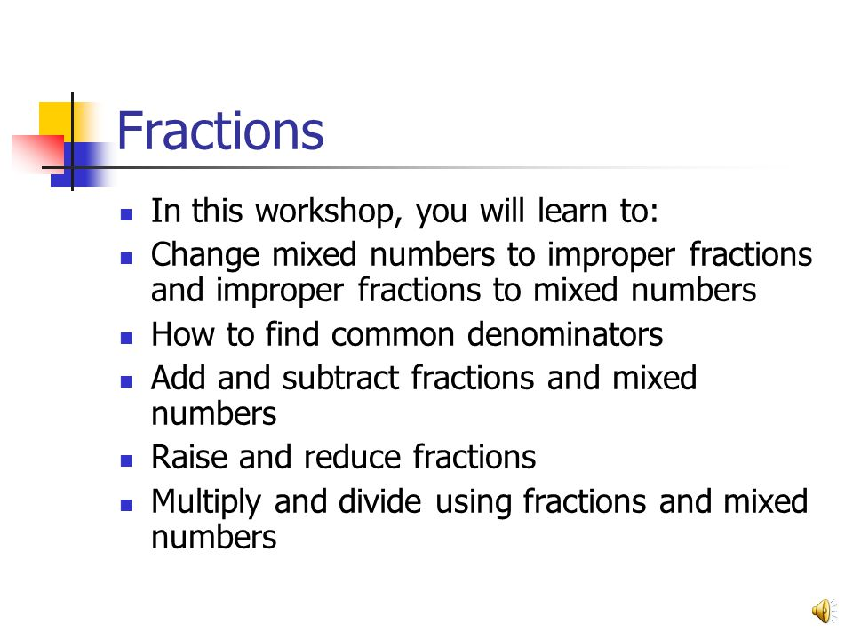 Fractions In this workshop, you will learn to: