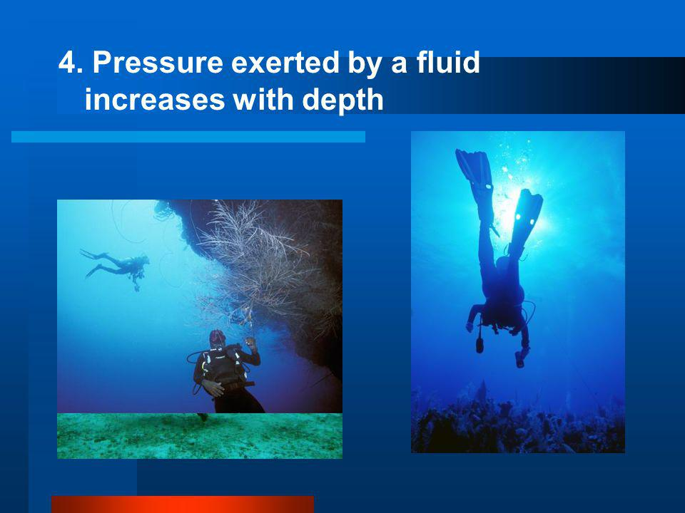 4. Pressure exerted by a fluid increases with depth