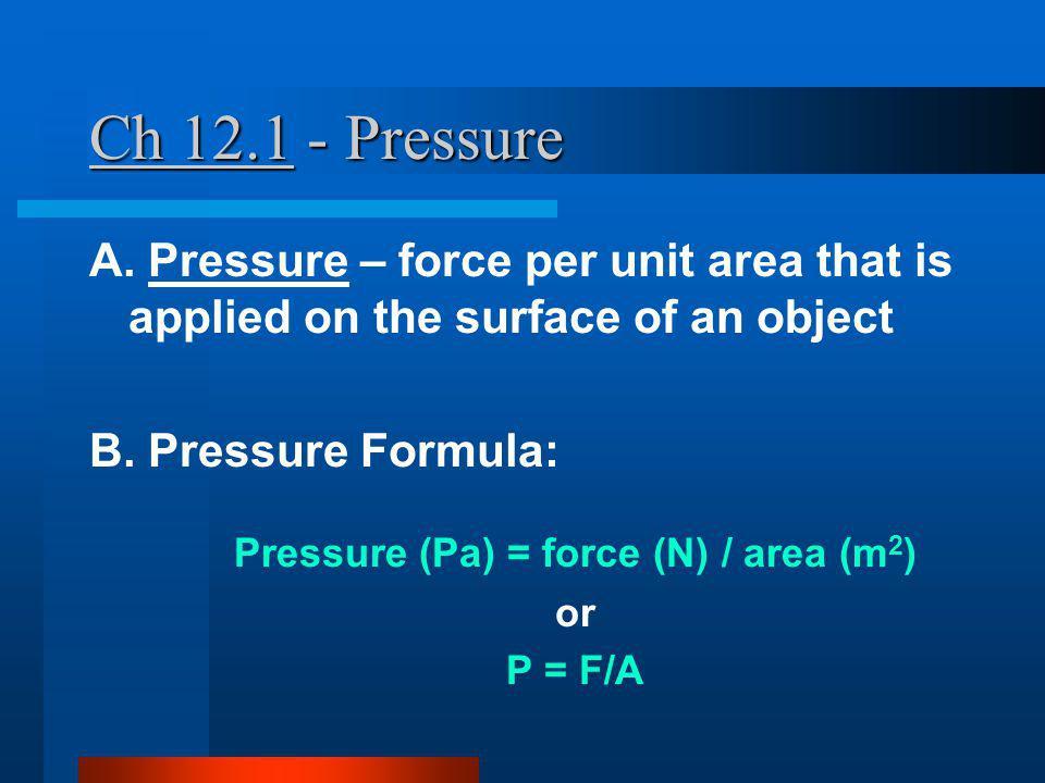 Pressure (Pa) = force (N) / area (m2)