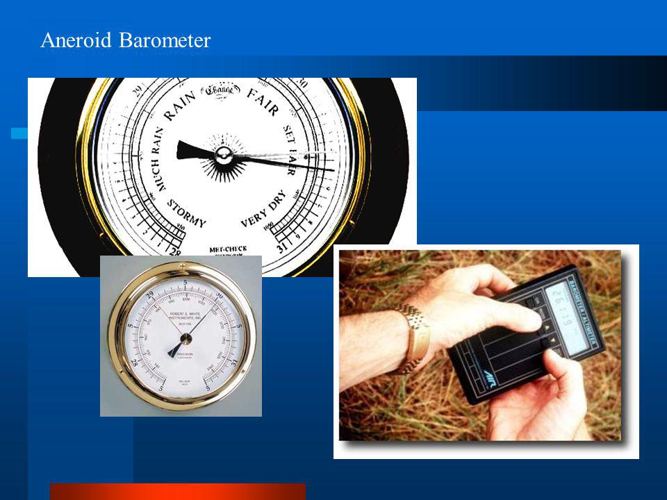 Aneroid Barometer Have small air tight metal box attached to spring and needle that squeezes and expands with change.