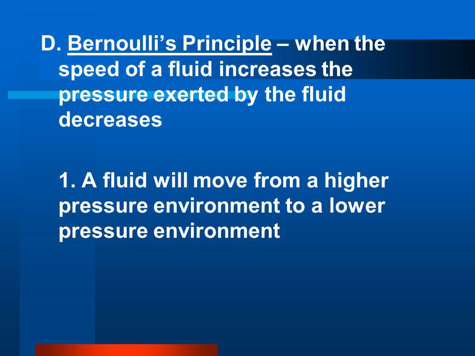 D. Bernoulli's Principle – when the speed of a fluid increases the pressure exerted by the fluid decreases