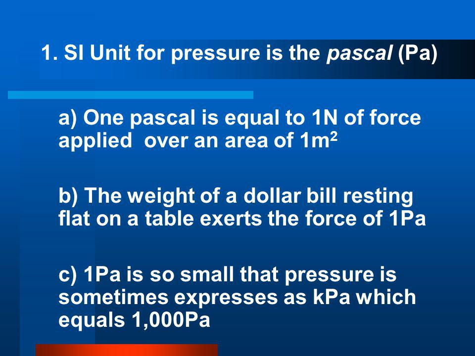 1. SI Unit for pressure is the pascal (Pa)