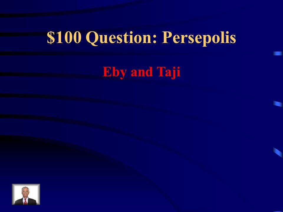 $100 Question: Persepolis