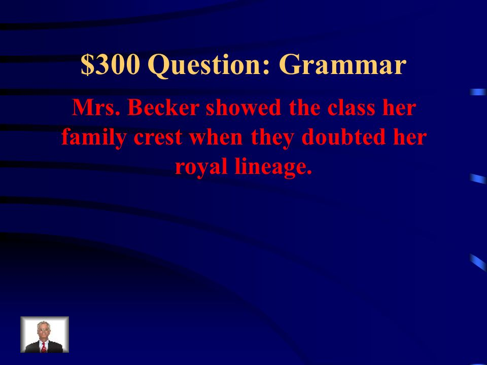 $300 Question: Grammar Mrs.