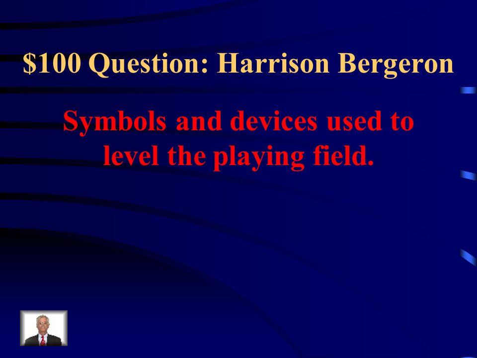 $100 Question: Harrison Bergeron
