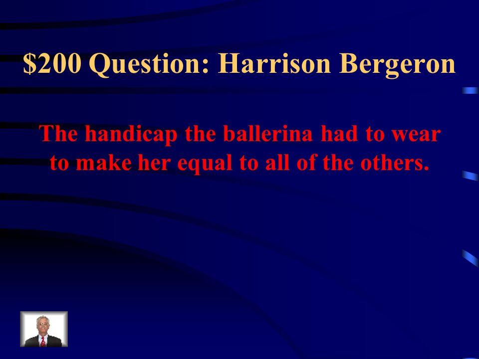 $200 Question: Harrison Bergeron