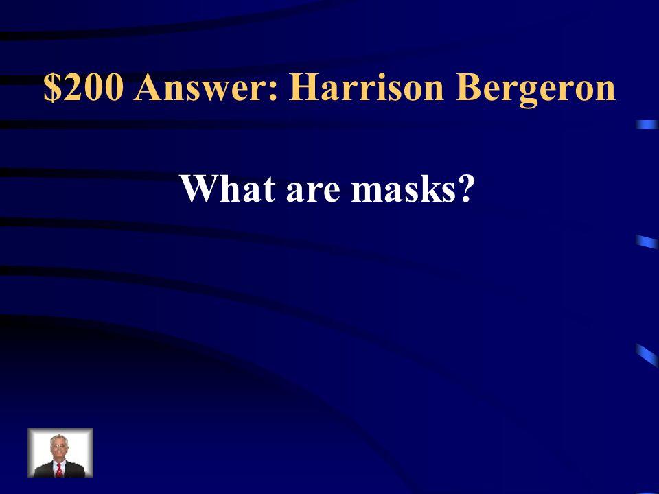 $200 Answer: Harrison Bergeron